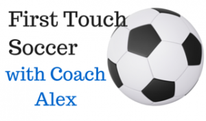 First Touch Soccer with Coach Alex